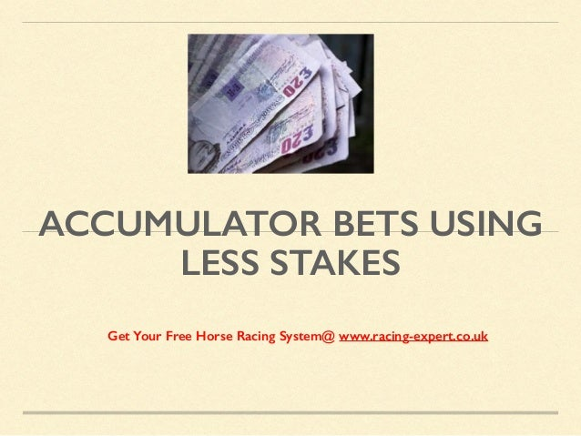 ACCUMULATOR BETS USING LESS STAKES Get Your Free Horse Racing System@ www.racing-expert.co.uk