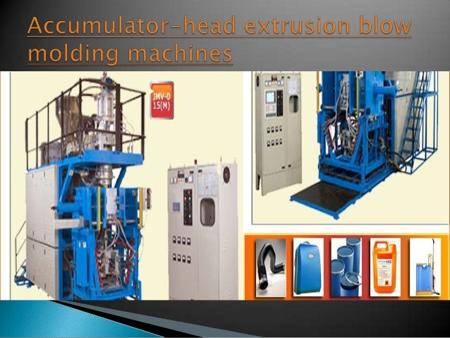 Accumulator-head extrusion blow molding machines helps in minimize downtime.