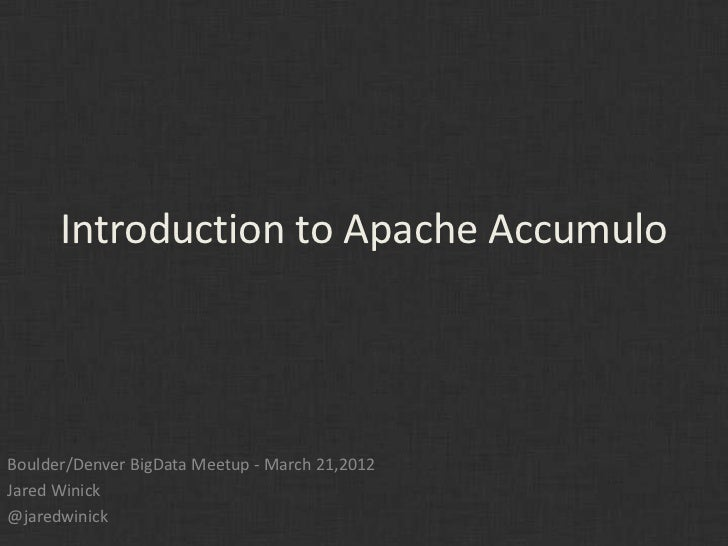 Introduction to Apache AccumuloBoulder/Denver BigData Meetup - March 21,2012Jared Winick@jaredwinick