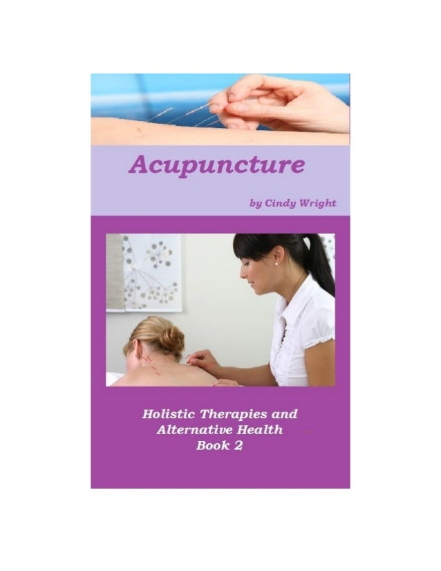 By Cindy WrightAcupunctureHolistic Therapies and Alternative HealthBook 1AcupunctureCindy WrightCopyright © 2013 by Cindy ...