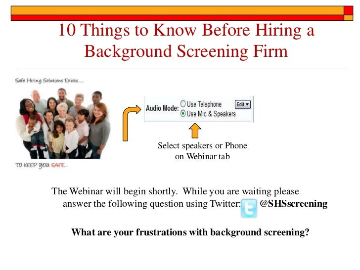 10 Things to Know Before Hiring a Background Screening Firm<br />Select speakers or Phone on Webinar tab<br />The Webinar ...