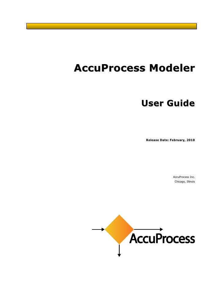 A c c u P r o c e ss M o d e l e r                     User Guide                       Release Date: February, 2010      ...