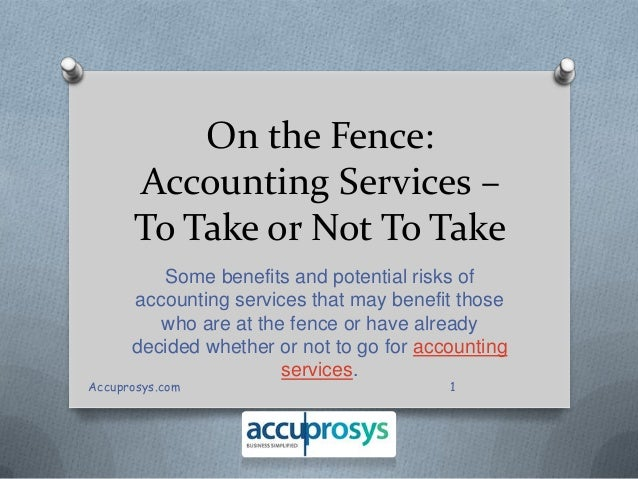 On the Fence: Accounting Services – To Take or Not To Take Some benefits and potential risks of accounting services that m...