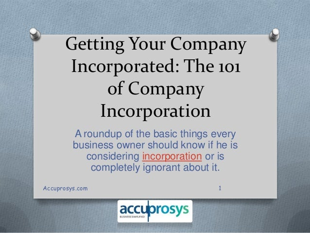 Getting Your Company Incorporated: The 101 of Company Incorporation A roundup of the basic things every business owner sho...