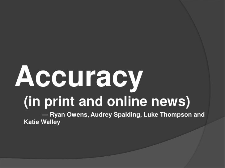 Accuracy(in print and online news)<br />                — Ryan Owens, Audrey Spalding, Luke Thompson and Katie Walley<br />