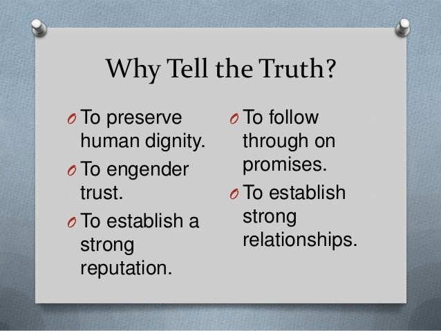 Why Tell the Truth? O To preserve  O To follow  human dignity. O To engender trust. O To establish a strong reputation.  t...