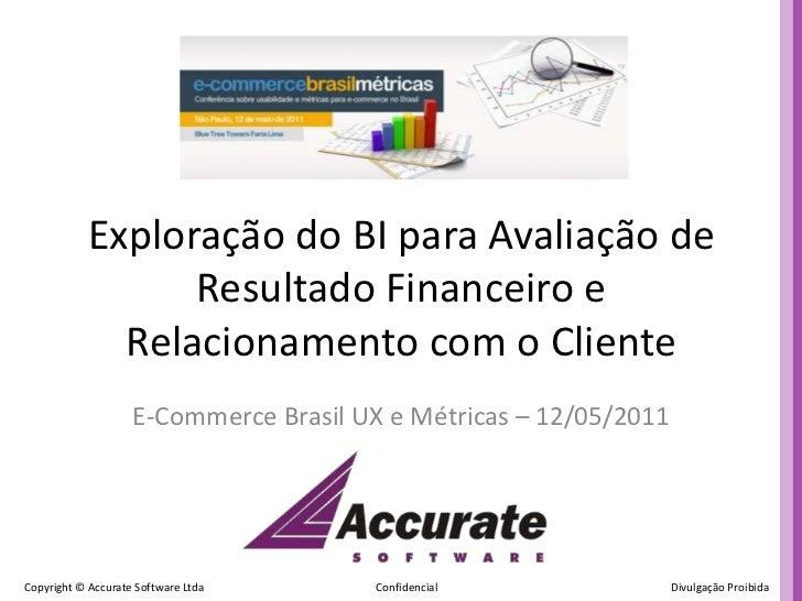 Exploração do BI para Avaliação deResultado Financeiro eRelacionamento com o Cliente<br />E-Commerce Brasil UX e Métricas ...
