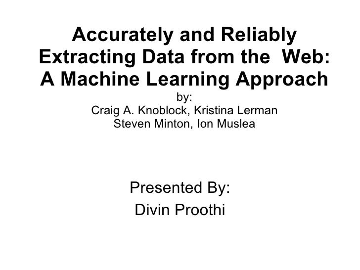 Accurately and Reliably Extracting Data from the  Web: A Machine Learning Approach by: Craig A. Knoblock, Kristina Lerman ...