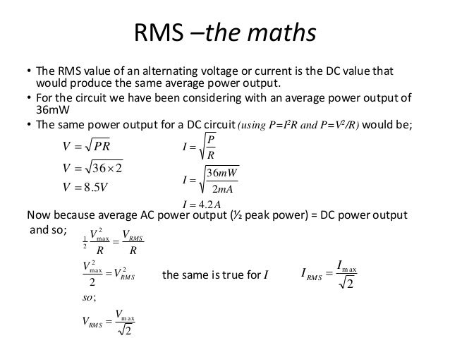 RMS –the maths  • The RMS value of an alternating voltage or current is the DC value that  would produce the same average ...