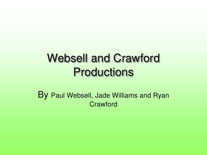 Websell and Crawford      Productions By Paul Websell, Jade Williams and Ryan                Crawford