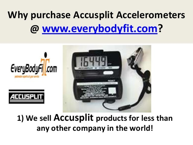 Why purchase Accusplit Accelerometers@ www.everybodyfit.com?1) We sell Accusplit products for less thanany other company i...