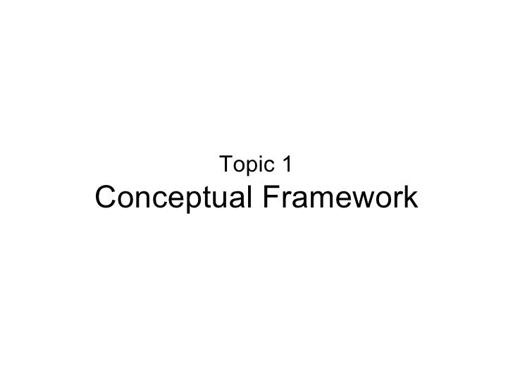Topic 1 Conceptual Framework
