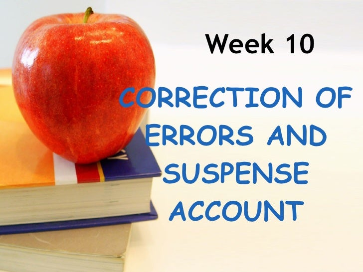 Week 10 CORRECTION OF ERRORS AND SUSPENSE ACCOUNT