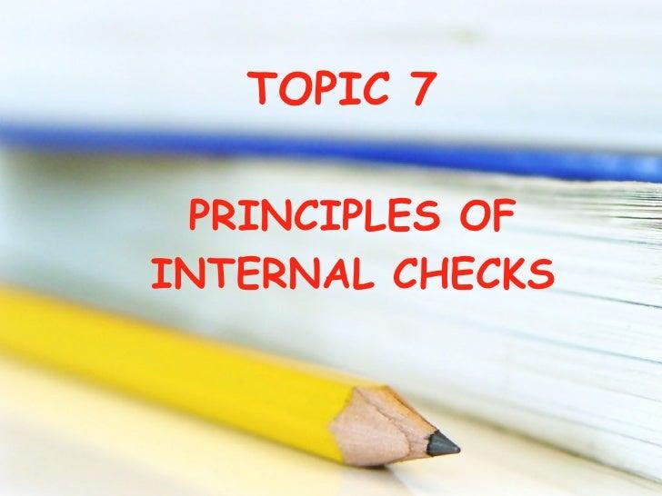 TOPIC 7 PRINCIPLES OF INTERNAL CHECKS