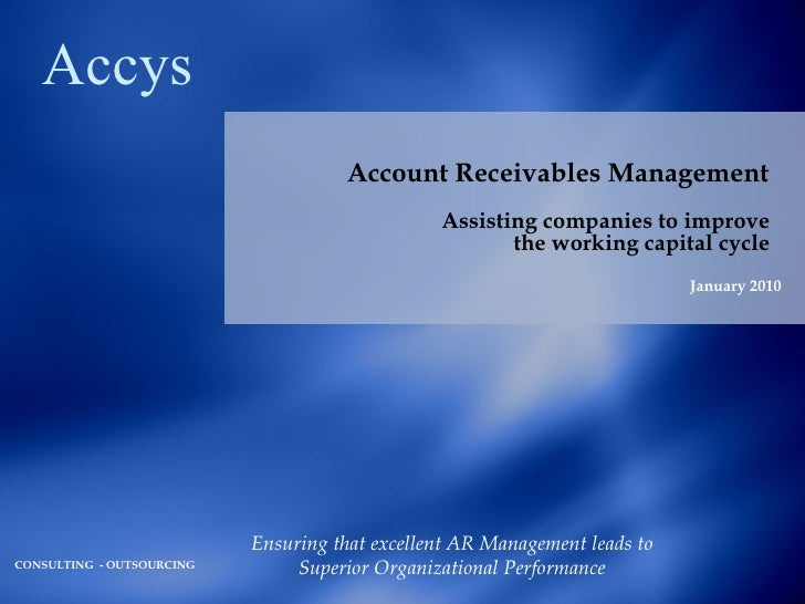Account Receivables Management   Assisting companies to improve  the working capital cycle  January 2010 Ensuring that exc...