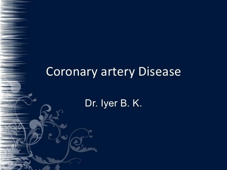 Coronary artery Disease Dr. Iyer B. K.