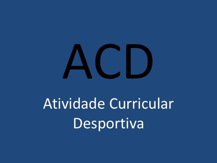ACD<br />Atividade Curricular Desportiva<br />