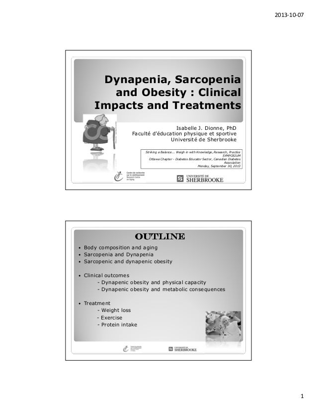 2013-10-07 1 Dynapenia, Sarcopenia and Obesity : Clinical Impacts and Treatments Isabelle J. Dionne, PhD Faculté d'éducati...