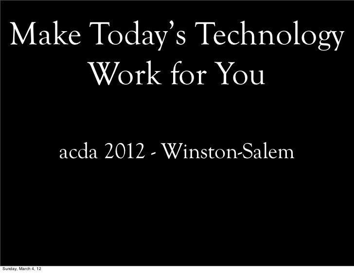 Make Today's Technology        Work for You                      acda 2012 - Winston-SalemSunday, March 4, 12