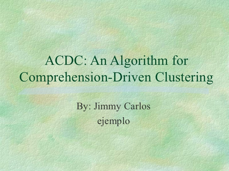 ACDC: An Algorithm forComprehension-Driven Clustering         By: Jimmy Carlos              ejemplo