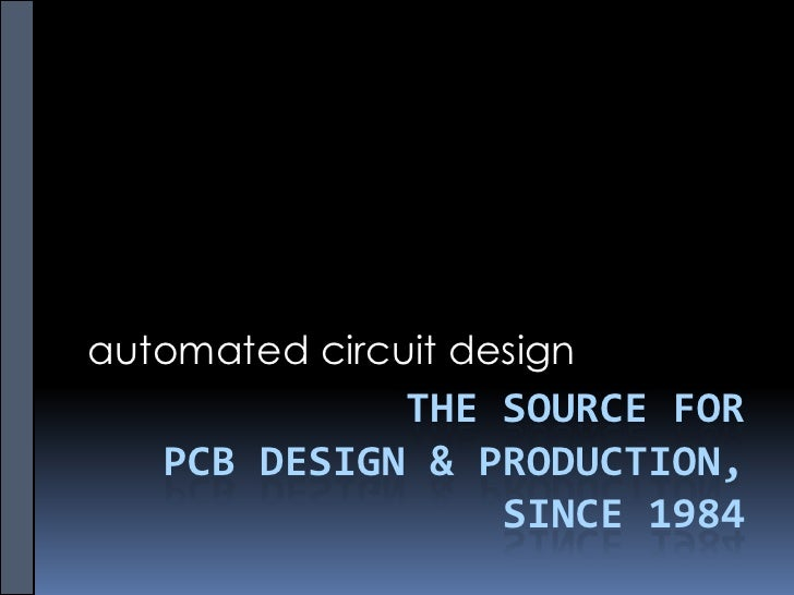 automated circuit design              THE SOURCE FOR    PCB DESIGN & PRODUCTION,                  SINCE 1984