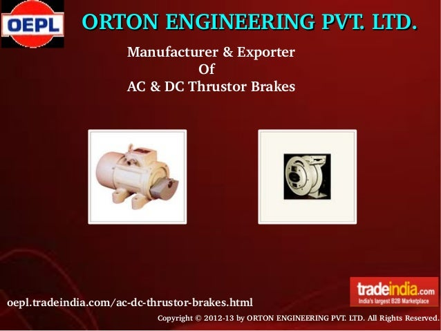 ORTON ENGINEERING PVT. LTD.  Manufacturer & Exporter                   Of  AC & DC Thrustor Brakes      oepl.tradeindia.co...
