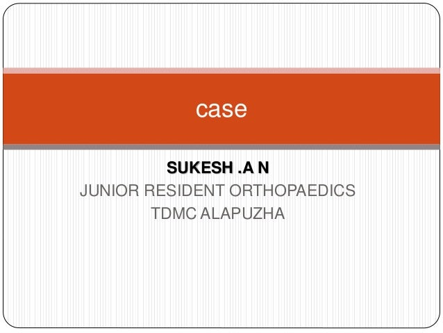 SUKESH .A N JUNIOR RESIDENT ORTHOPAEDICS TDMC ALAPUZHA case
