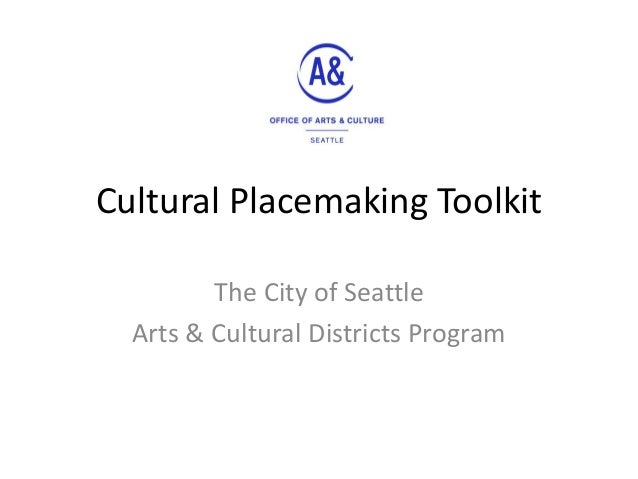 Cultural Placemaking Toolkit  The City of Seattle  Arts & Cultural Districts Program