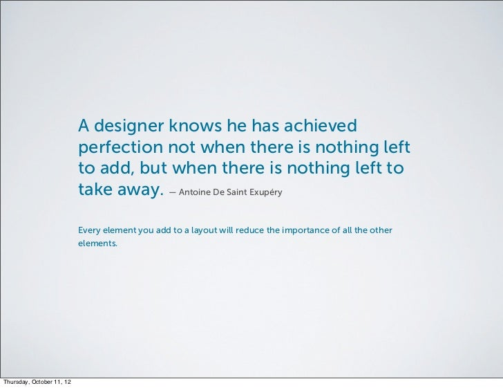 A designer knows he has achieved                           perfection not when there is nothing left                      ...