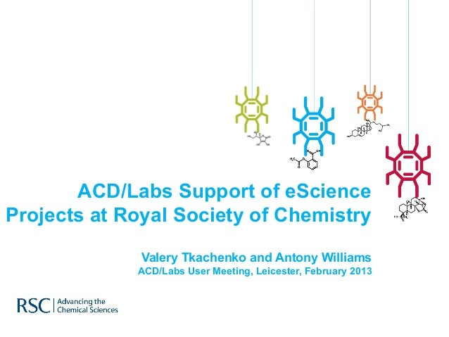 ACD/Labs Support of eScienceProjects at Royal Society of Chemistry              Valery Tkachenko and Antony Williams      ...