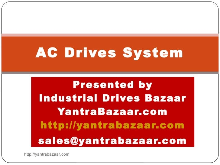 Presented by Industrial Drives Bazaar YantraBazaar.com http://yantrabazaar.com [email_address] AC Drives System http://yan...