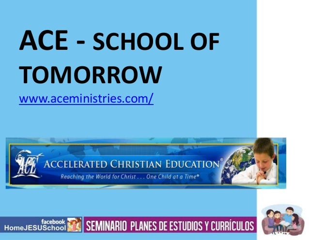ACE - SCHOOL OF TOMORROW www.aceministries.com/