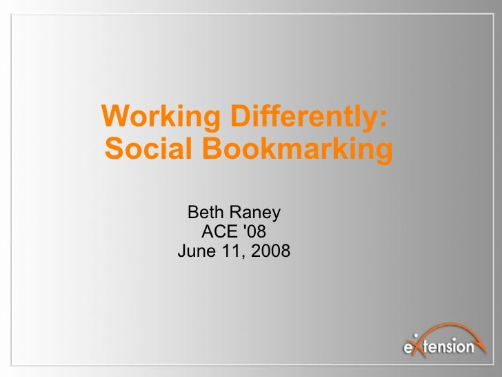 Working Differently:  Social Bookmarking Beth Raney ACE '08 June 11, 2008