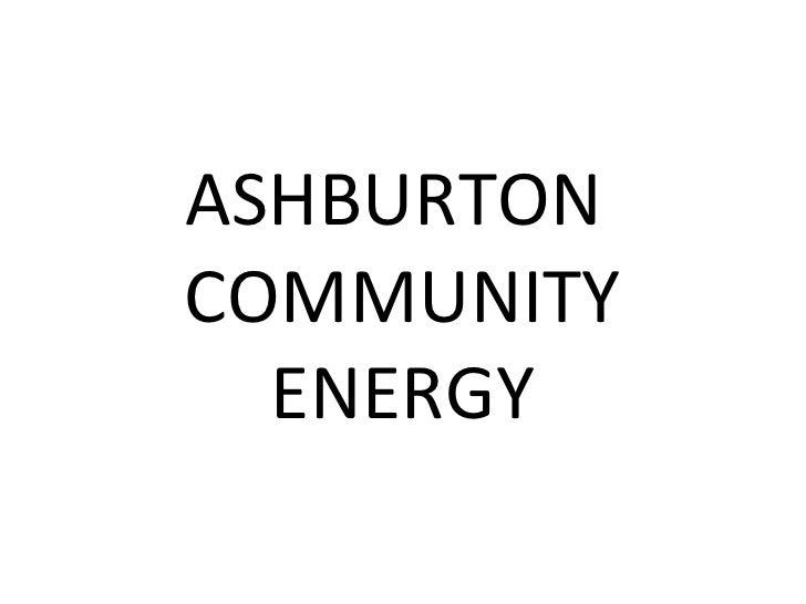 <ul><li>ASHBURTON  COMMUNITY ENERGY </li></ul>