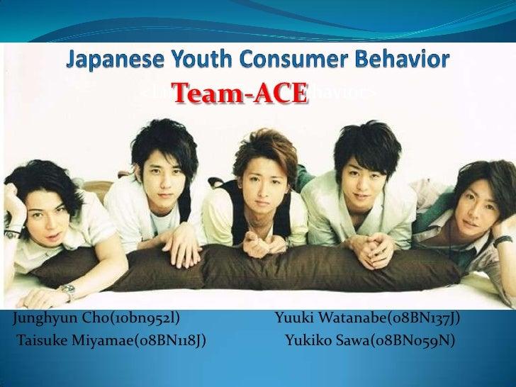 Japanese Youth Consumer Behavior Team-ACE <Life Style Based Behavior> Junghyun Cho(10bn952l)                        ...