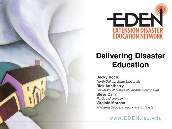 Delivering Disaster Education<br />Becky Koch<br />North Dakota State University<br />Rick Atterberry<br />University of I...