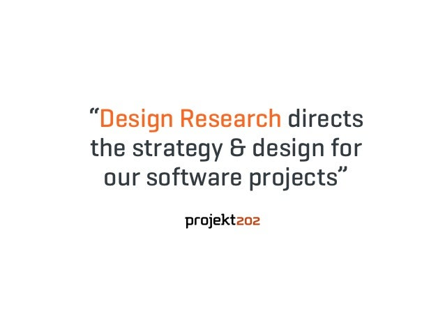 """""""Design Research directs the strategy & design for our software projects"""""""
