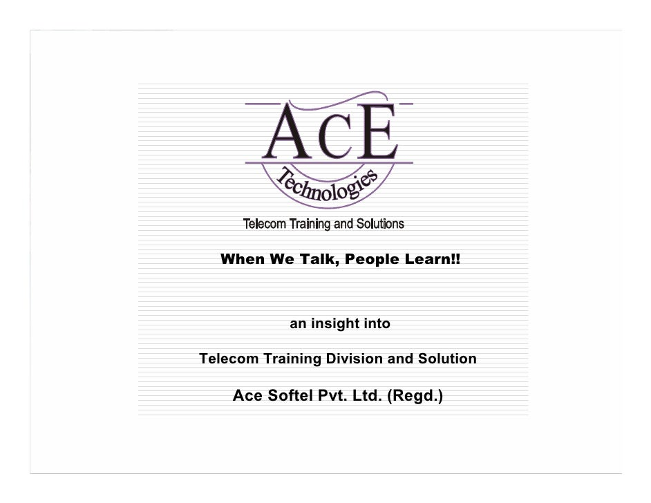 When We Talk, People Learn!!                an insight into  Telecom Training Division and Solution      Ace Softel Pvt. L...