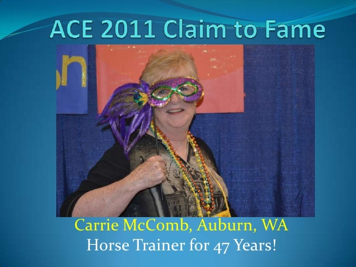 ACE 2011 Claim to Fame<br />Carrie McComb, Auburn, WA<br />Horse Trainer for 47 Years!<br />