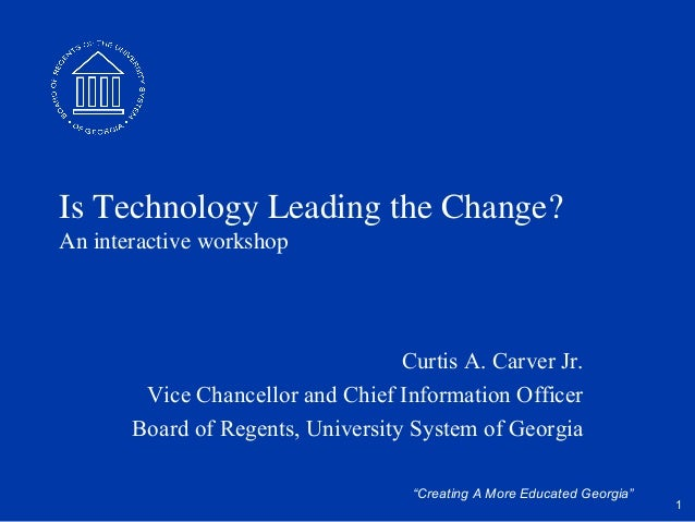 Is Technology Leading the Change?An interactive workshop                                   Curtis A. Carver Jr.        Vic...
