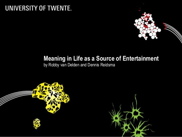 Meaning in Life as a Source of Entertainment  by Robby van Delden and Dennis Reidsma  Meaning in Life as a Source of Enter...