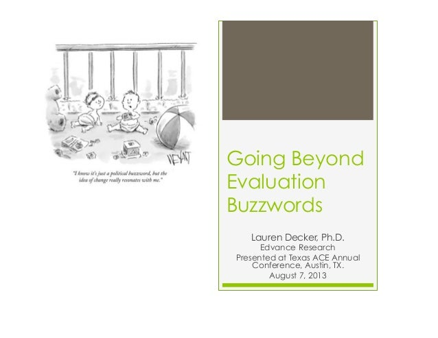 Going Beyond Evaluation Buzzwords Lauren Decker, Ph.D. Edvance Research Presented at Texas ACE Annual Conference, Austin, ...