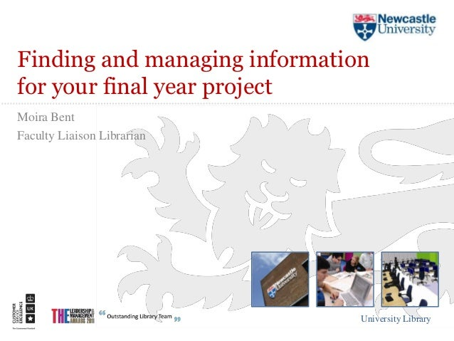 Finding and managing informationfor your final year projectMoira BentFaculty Liaison Librarian                            ...