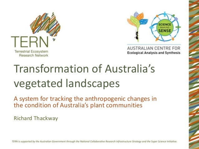 Transformation of Australia's vegetated landscapes Richard Thackway A system for tracking the anthropogenic changes in the...