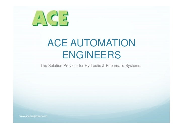 ACE AUTOMATION                          ENGINEERS               The Solution Provider for Hydraulic & Pneumatic Systems.ww...