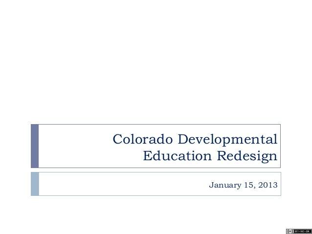 Colorado Developmental Education Redesign January 15, 2013