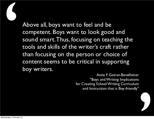 '                        Above all, boys want to feel and be                          competent. Boys want to look good an...