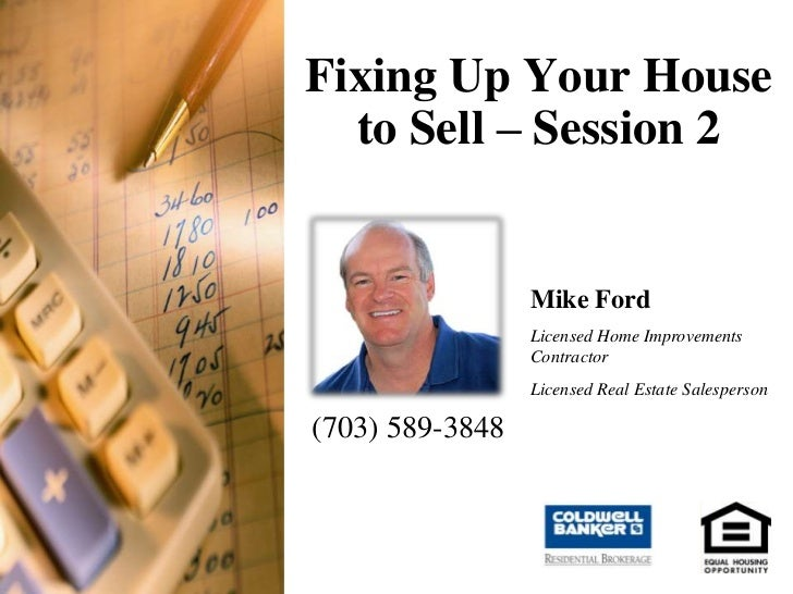 Fixing Up Your House to Sell – Session 2<br />Mike Ford<br />Licensed Home Improvements Contractor<br />Licensed Real Esta...