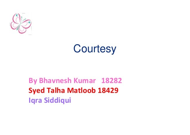 Courtesy By Bhavnesh Kumar 18282 Syed Talha Matloob 18429 Iqra Siddiqui