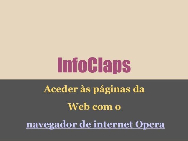 InfoClaps   Aceder às páginas da        Web com onavegador de internet Opera